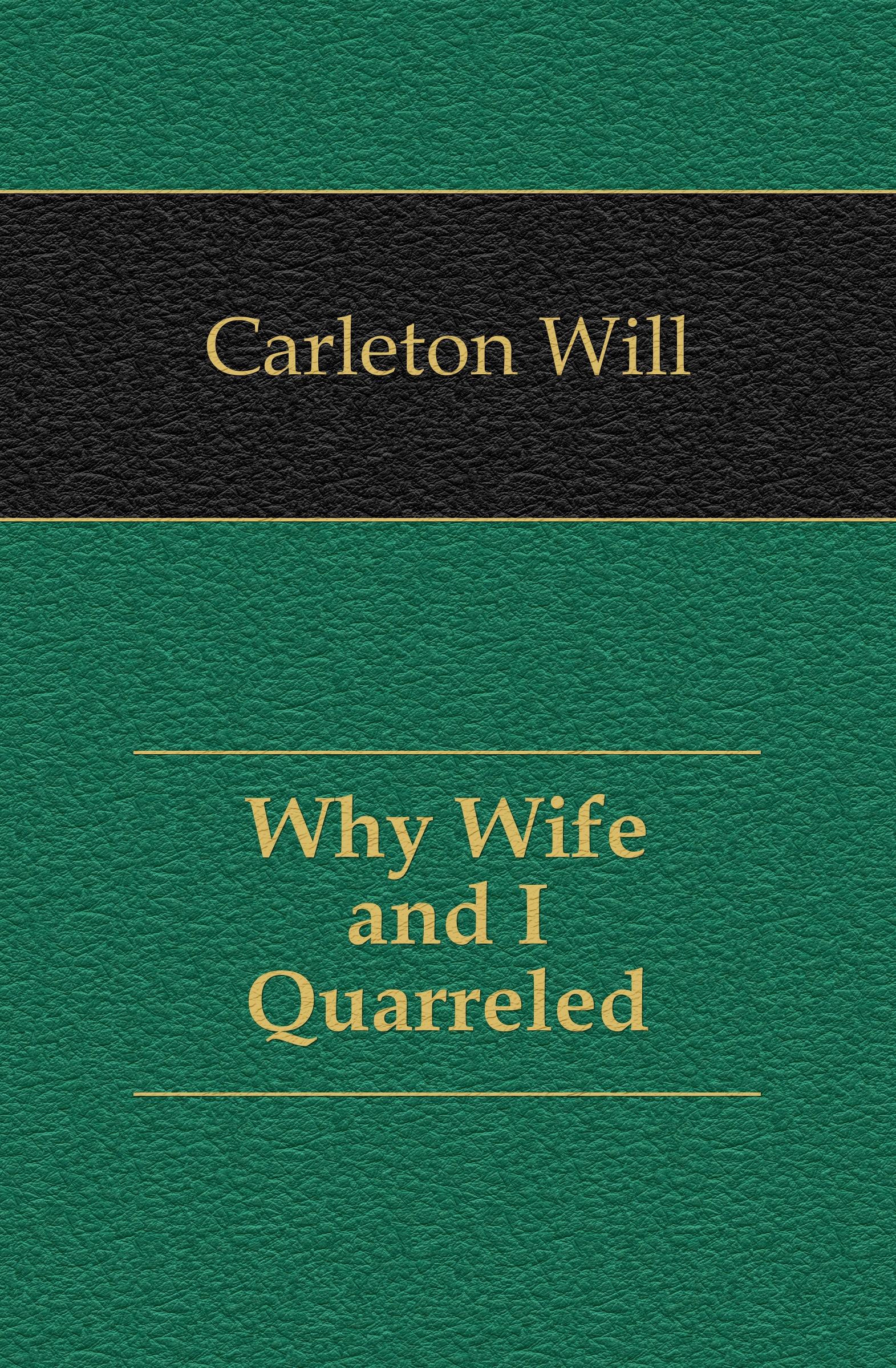 Carleton Will Why Wife and I Quarreled
