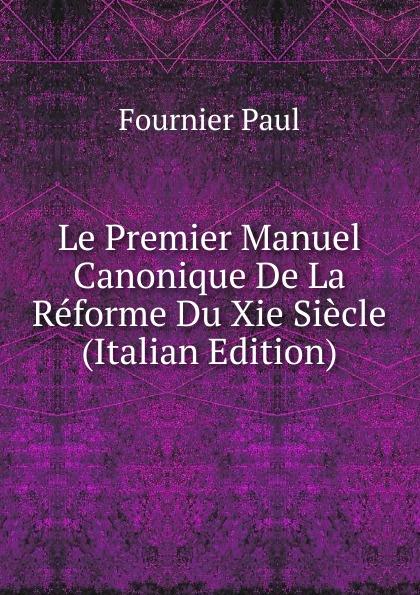 Фото - Fournier Paul Le Premier Manuel Canonique De La Reforme Du Xie Siecle (Italian Edition) jean paul gaultier le male