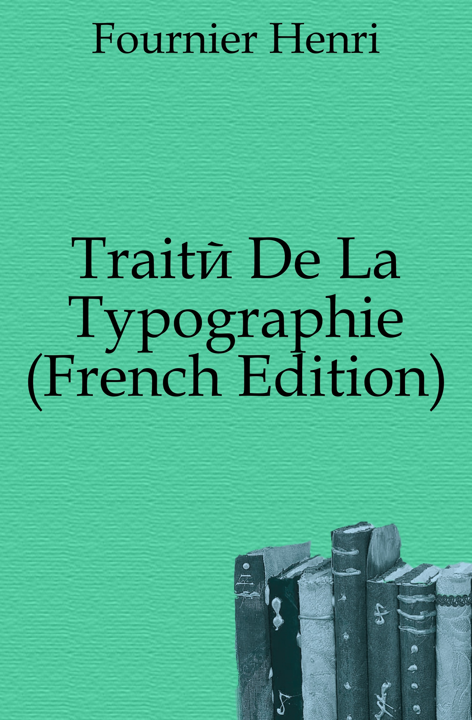Fournier Henri Traite De La Typographie (French Edition) henri fournier traite de la typographie classic reprint