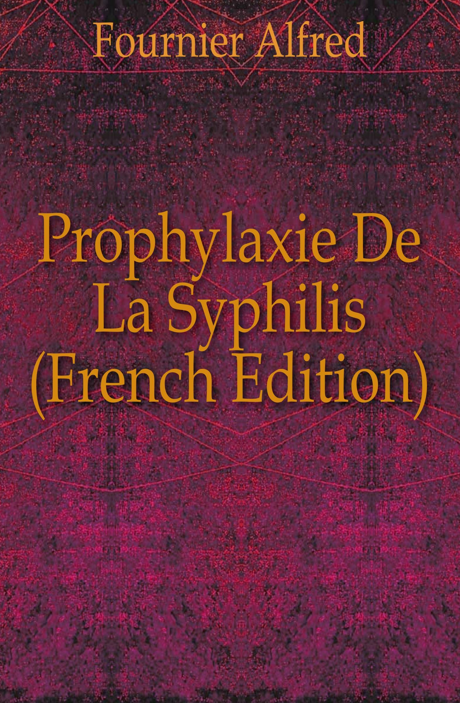 Fournier Alfred Prophylaxie De La Syphilis (French Edition) fournier henri traite de la typographie french edition