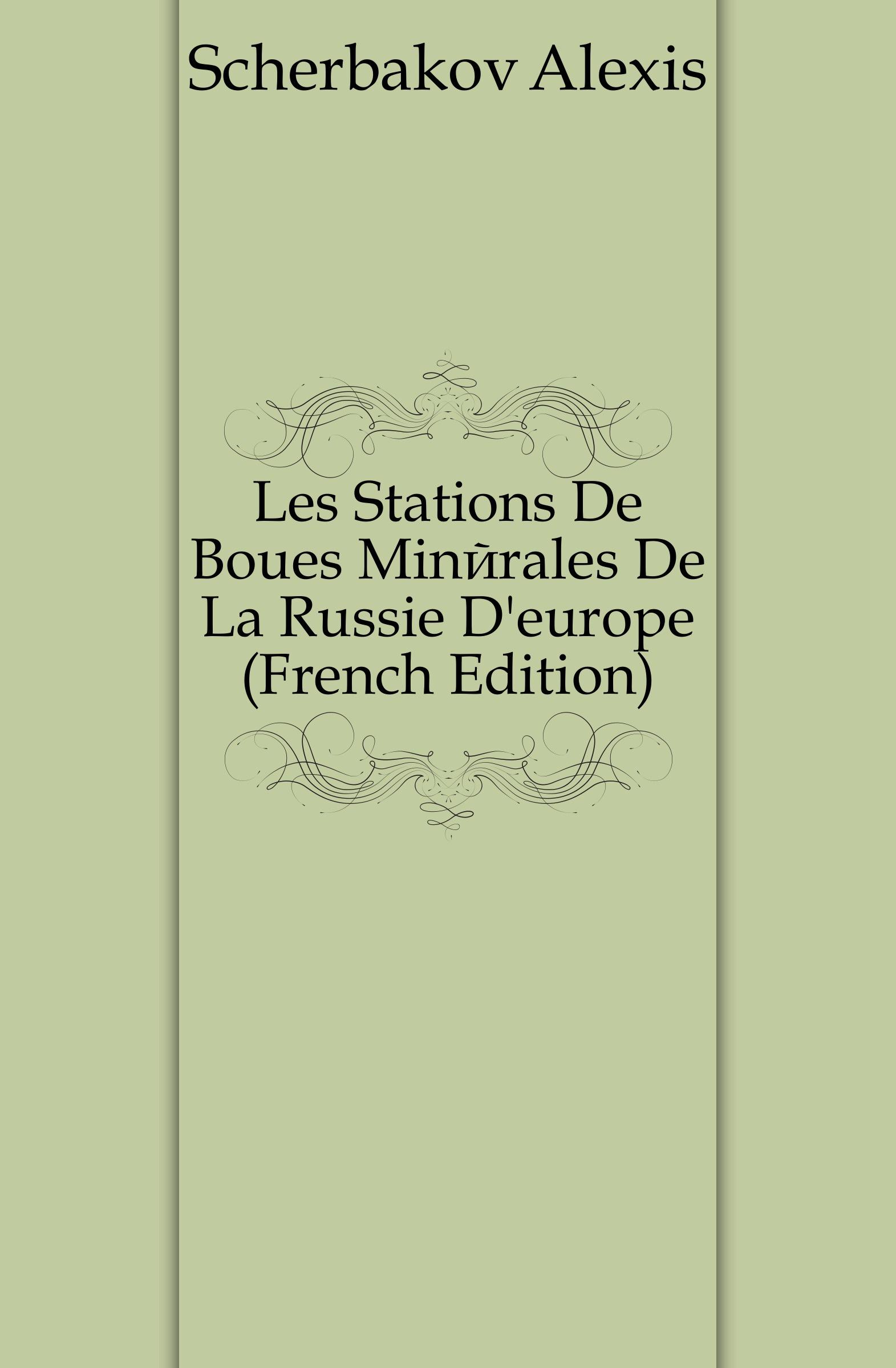 Scherbakov Alexis Les Stations De Boues Minerales De La Russie D.europe (French Edition)