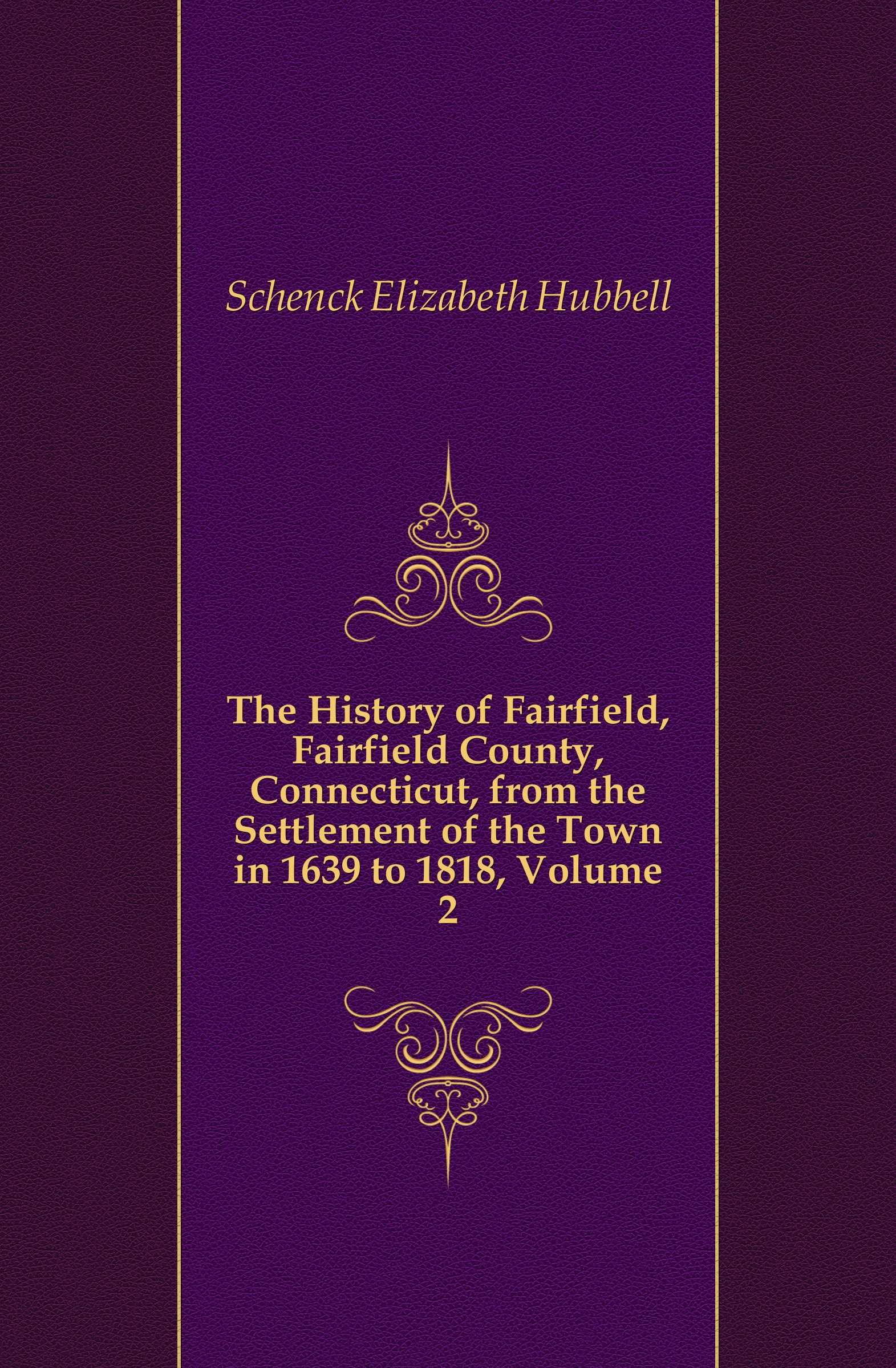 Schenck Elizabeth Hubbell The History of Fairfield, Fairfield County, Connecticut, from the Settlement of the Town in 1639 to 1818, Volume 2 hannah of fairfield
