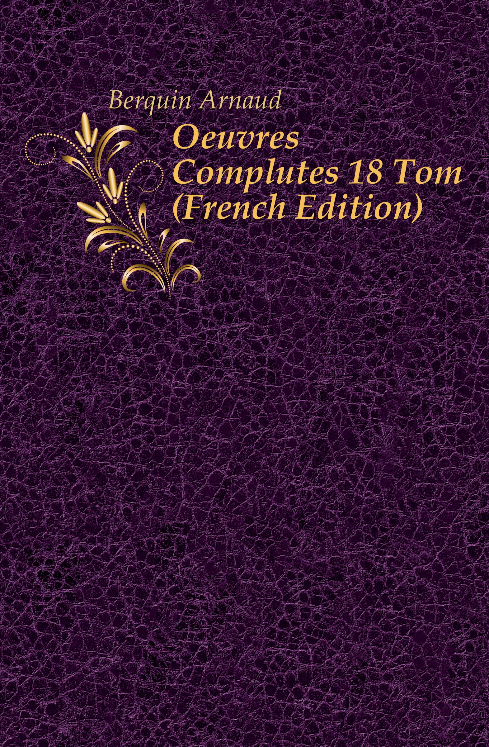 Berquin Arnaud Oeuvres Completes 18 Tom (French Edition)