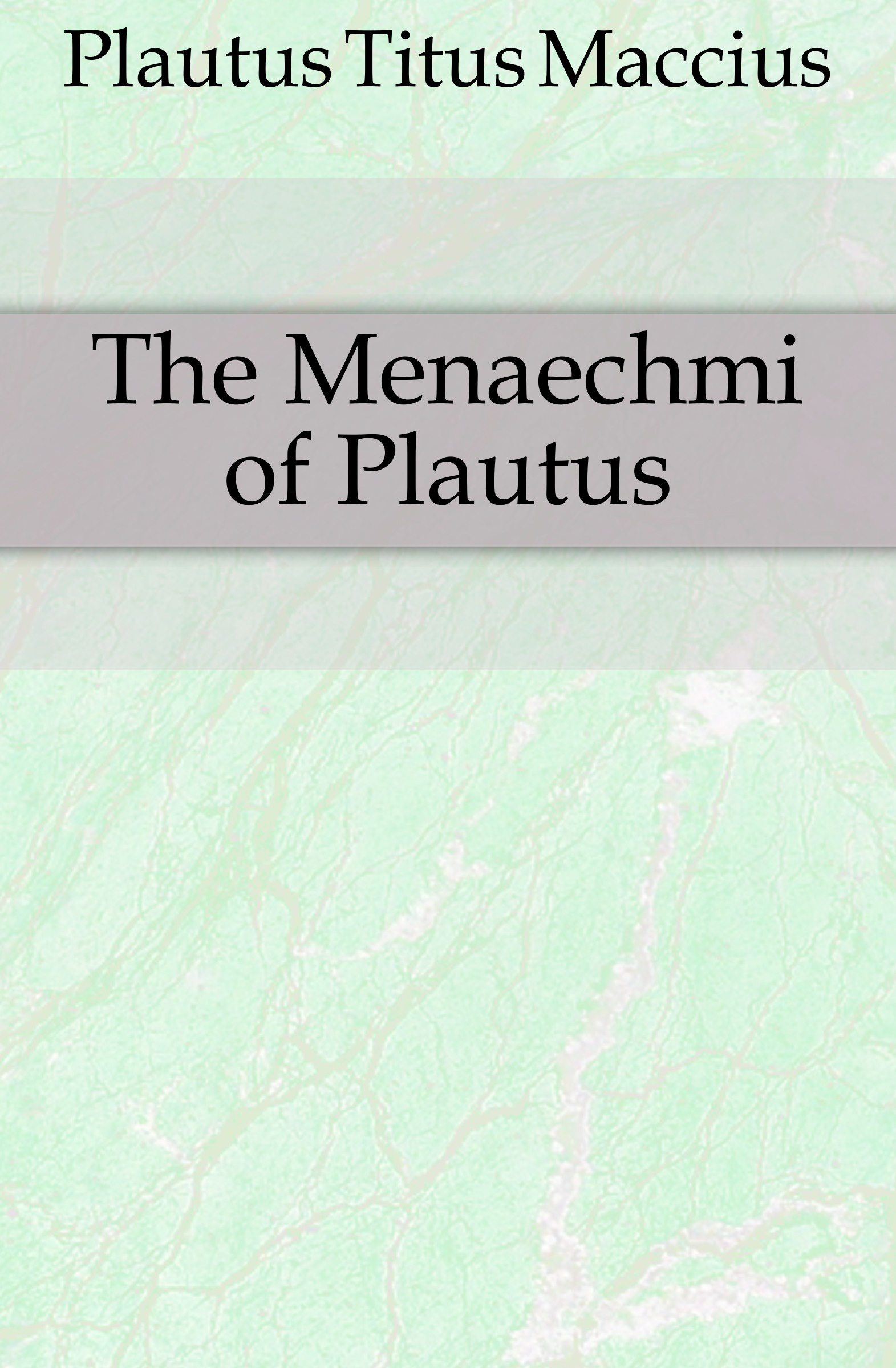 Titus Maccius Plautus The Menaechmi of Plautus t maccius plautus oder m accius plautus eine abhandlung