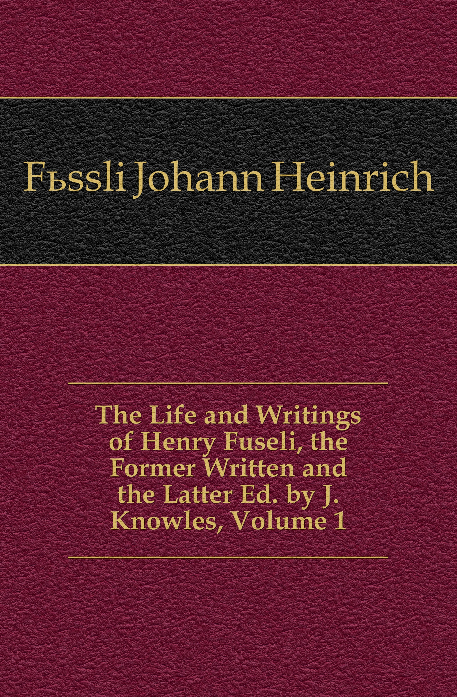 Füssli Johann Heinrich The Life and Writings of Henry Fuseli, the Former Written and the Latter Ed. by J. Knowles, Volume 1 fuseli henry the life and writings of henry fuseli volume 3 of 3