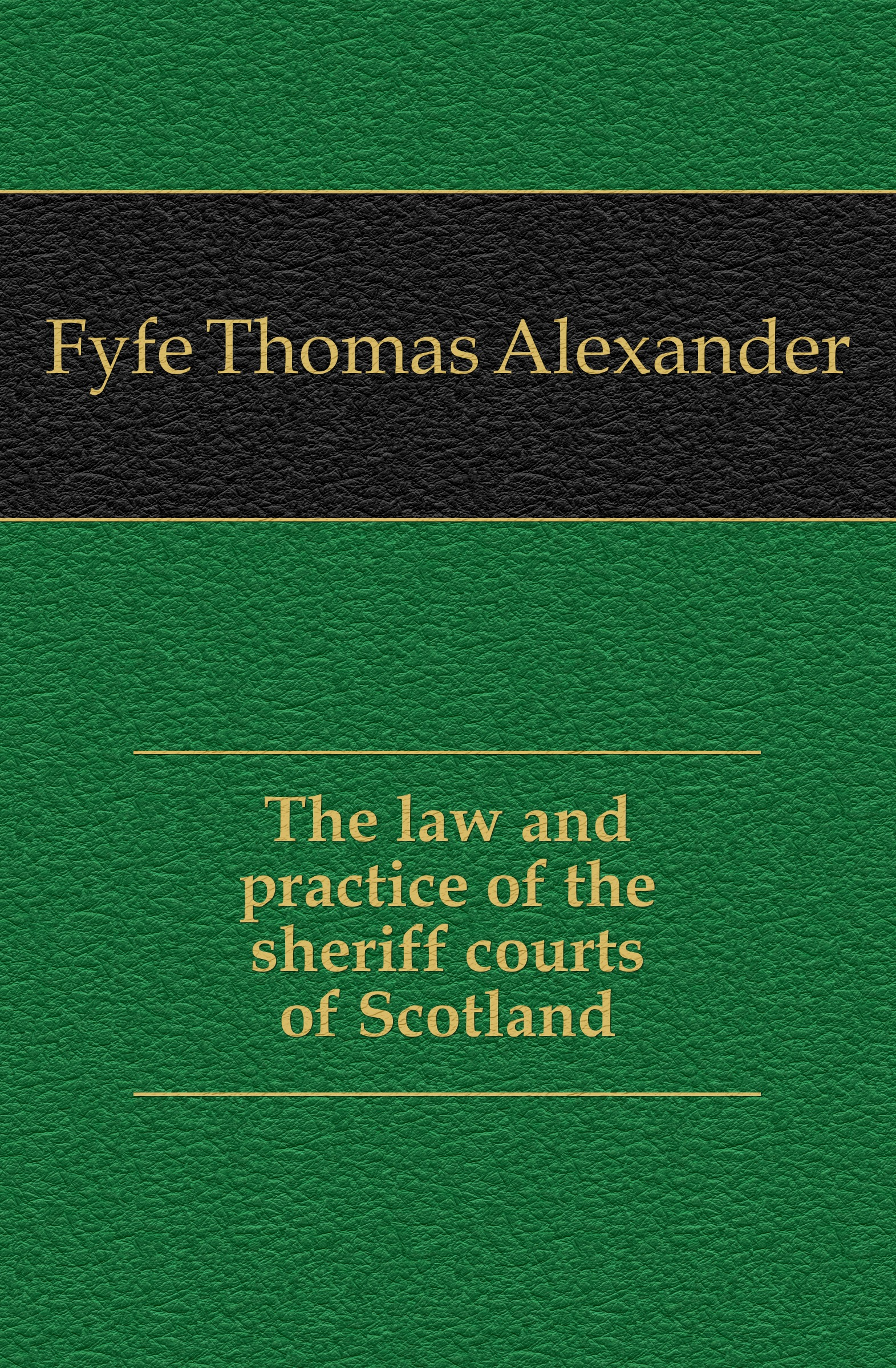 Fyfe Thomas Alexander The law and practice of the sheriff courts of Scotland printio sheriff
