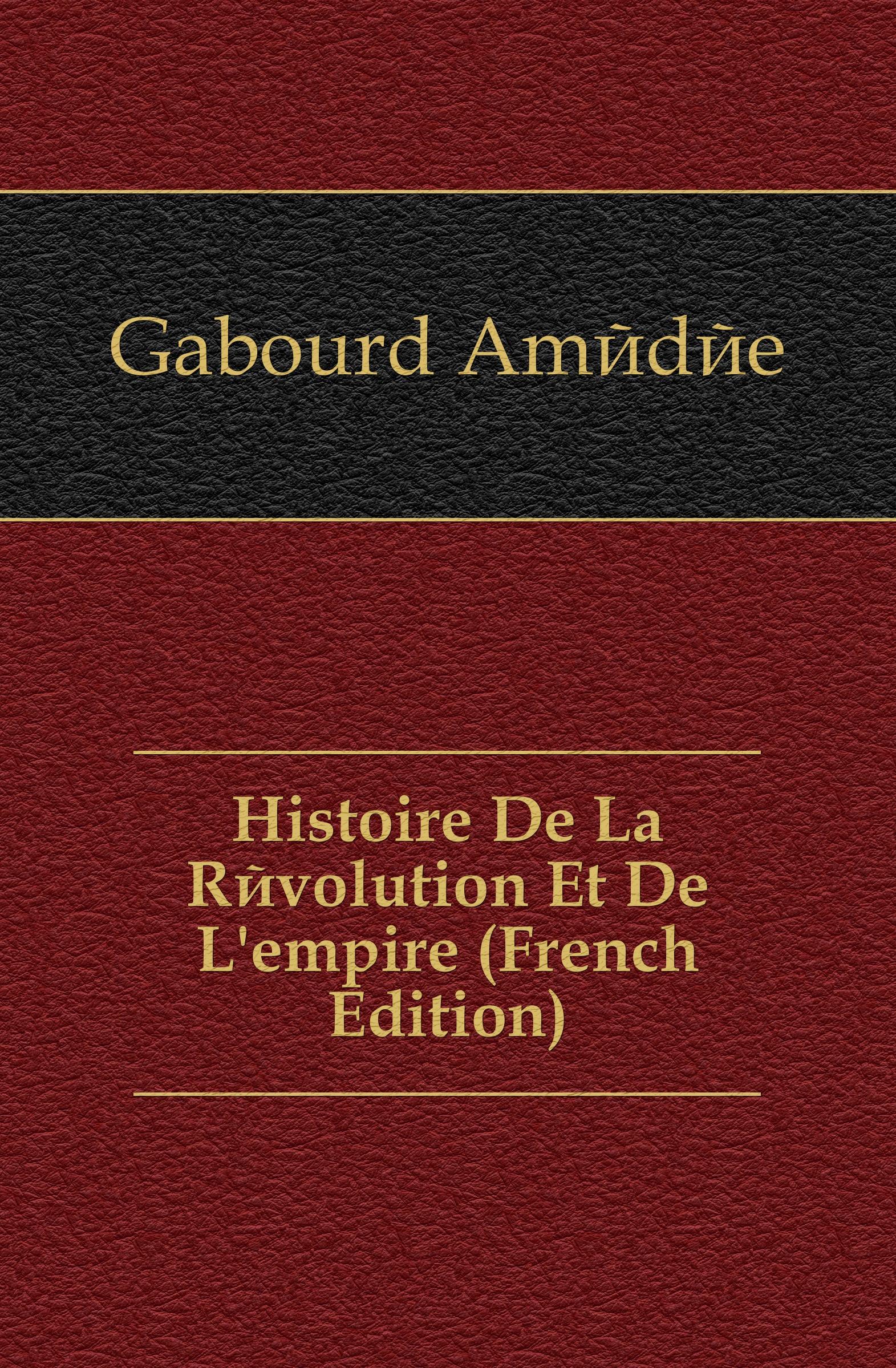 Gabourd Amédée Histoire De La Revolution Et De L.empire