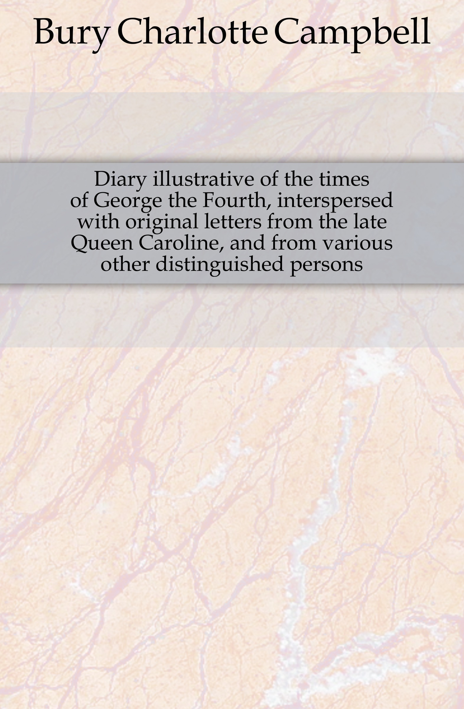Bury Charlotte Campbell Diary illustrative of the times of George the Fourth, interspersed with original letters from the late Queen Caroline, and from various other distinguished persons bury george wyman pan islam