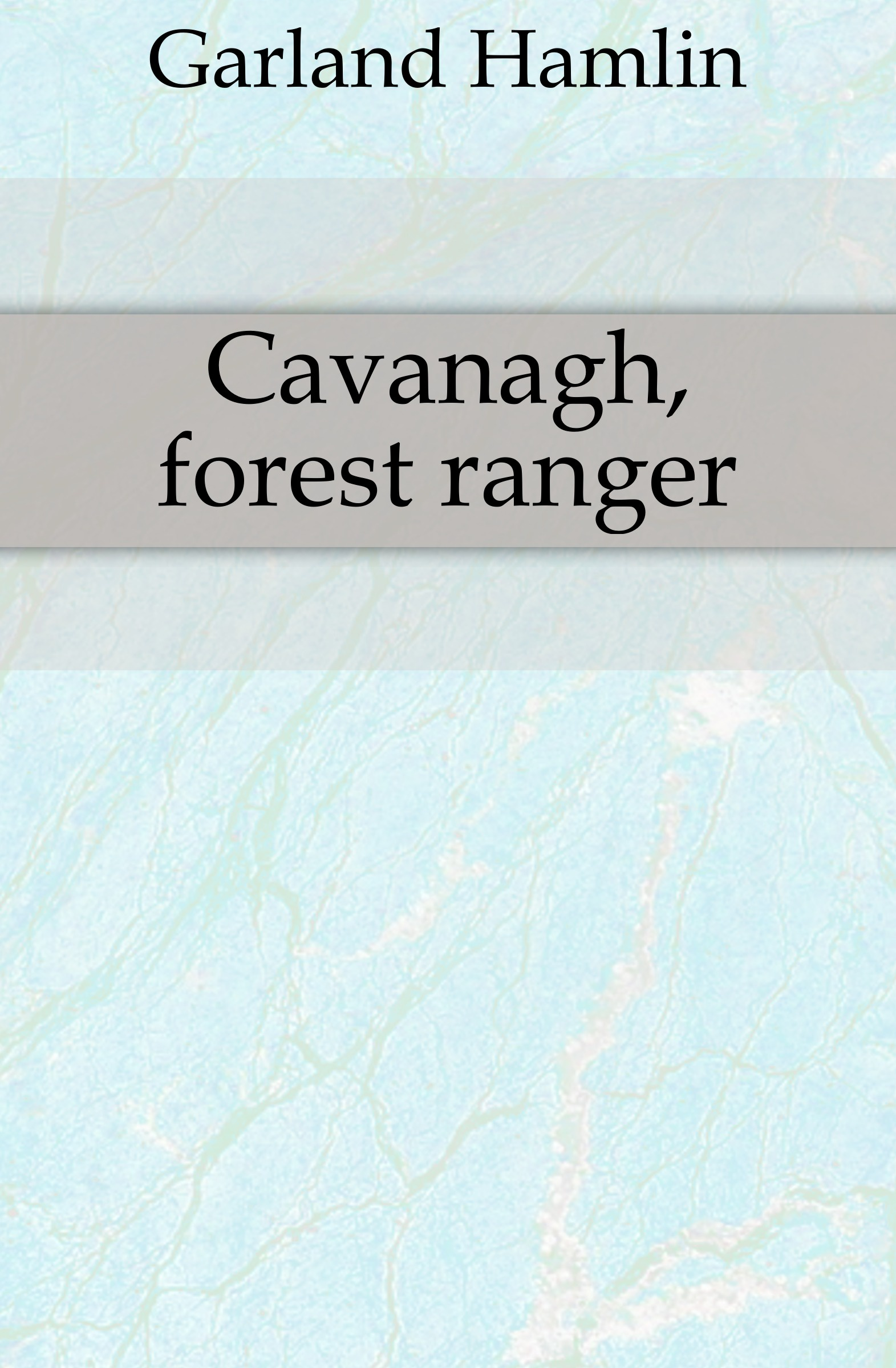 Hamlin Garland Cavanagh, forest ranger garland hamlin cavanagh forest ranger a romance of the mountain west