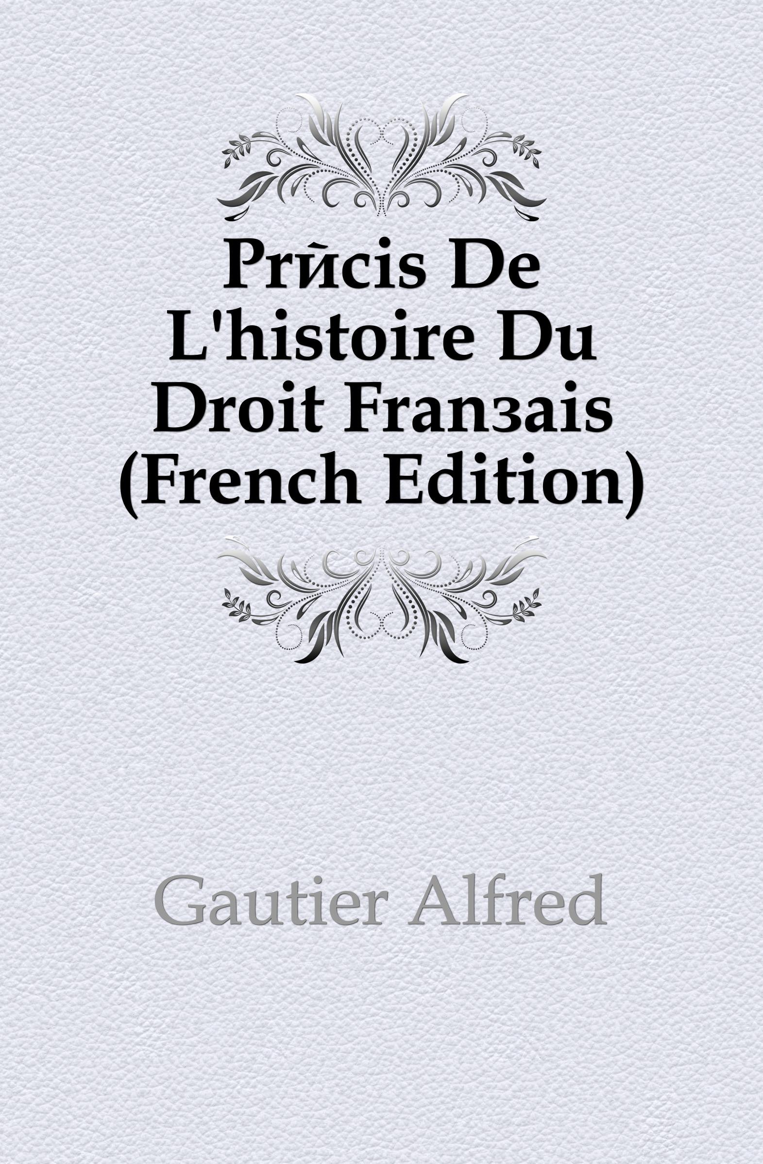 Gautier Alfred Precis De L.histoire Du Droit Francais (French Edition) marcel moye precis elementaire de droit public francais