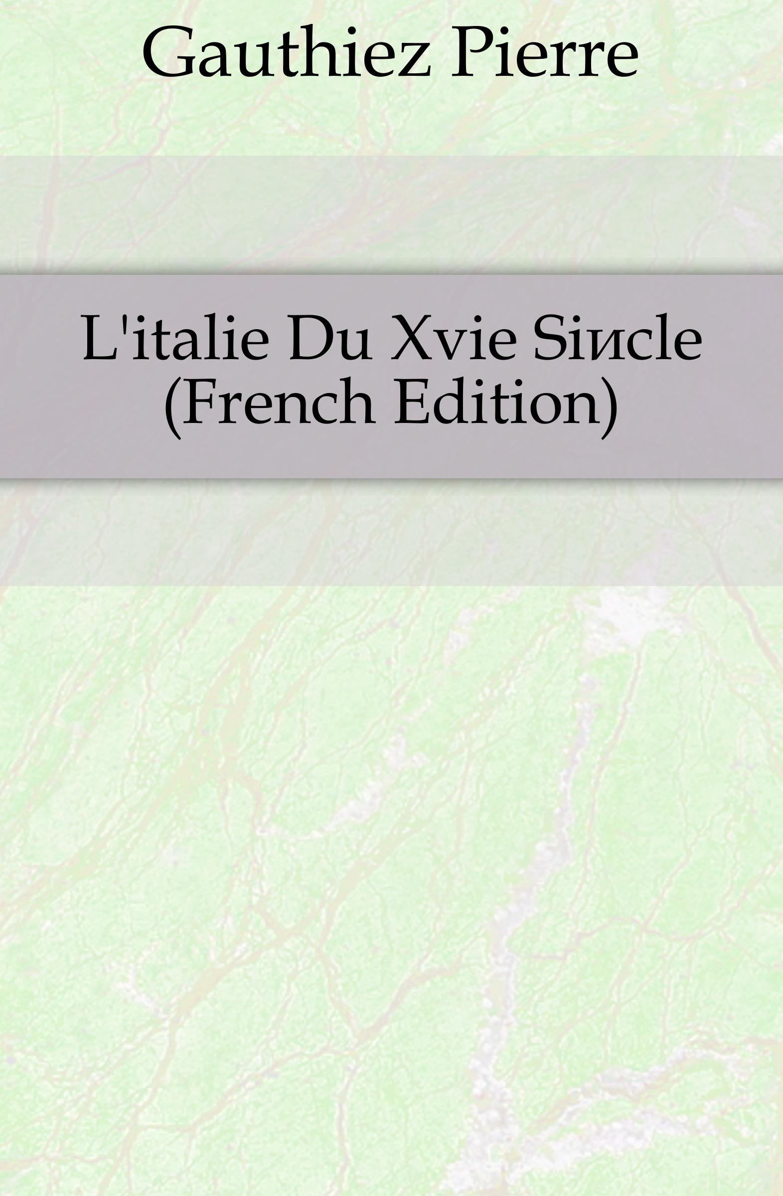 Gauthiez Pierre L.italie Du Xvie Siecle (French Edition)