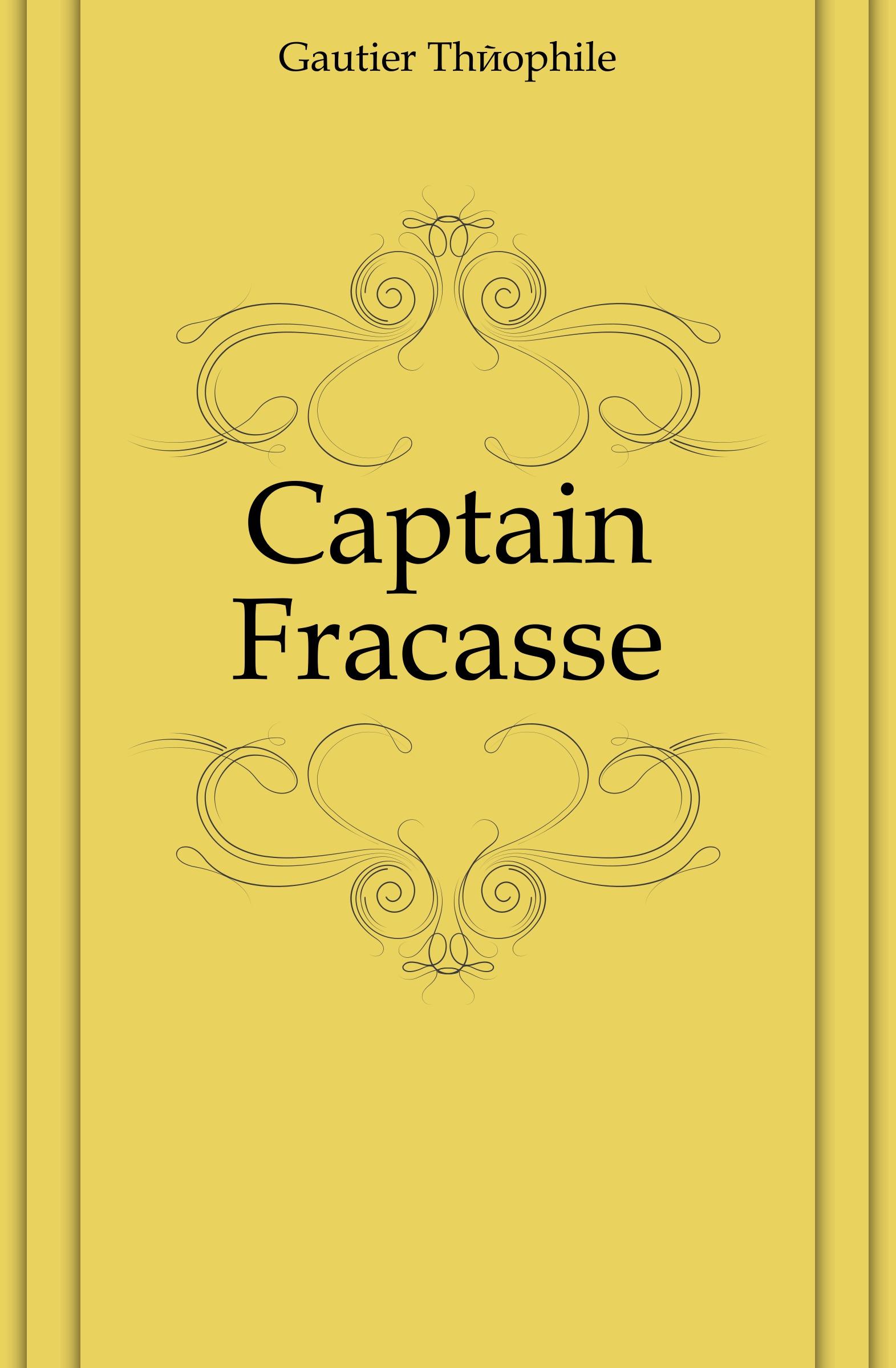 Théophile Gautier Captain Fracasse théophile gautier le capitaine fracasse volume 1
