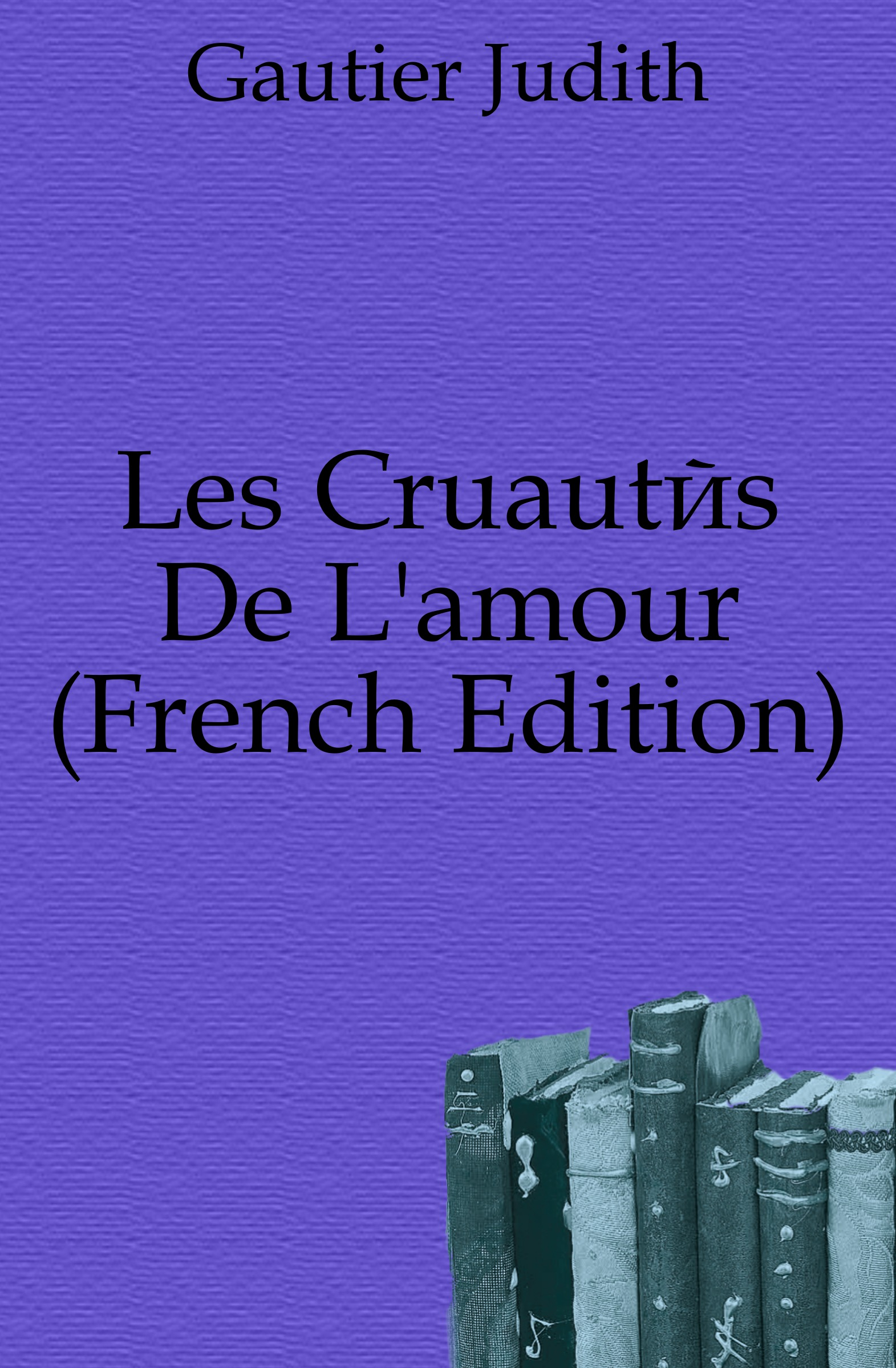 Gautier Judith Les Cruautes De L.amour (French Edition) цена и фото