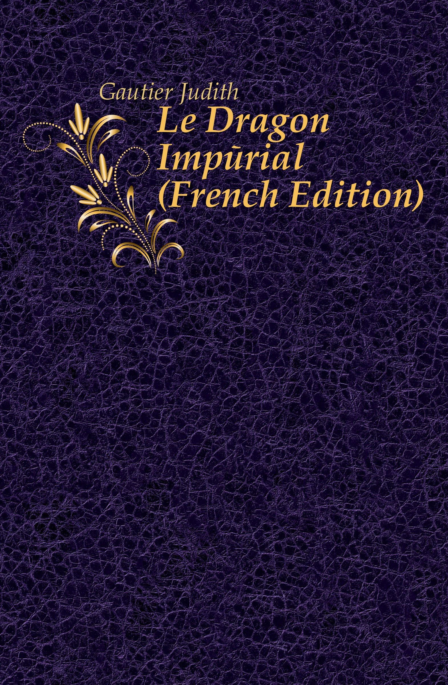 Gautier Judith Le Dragon Imperial (French Edition) цена и фото