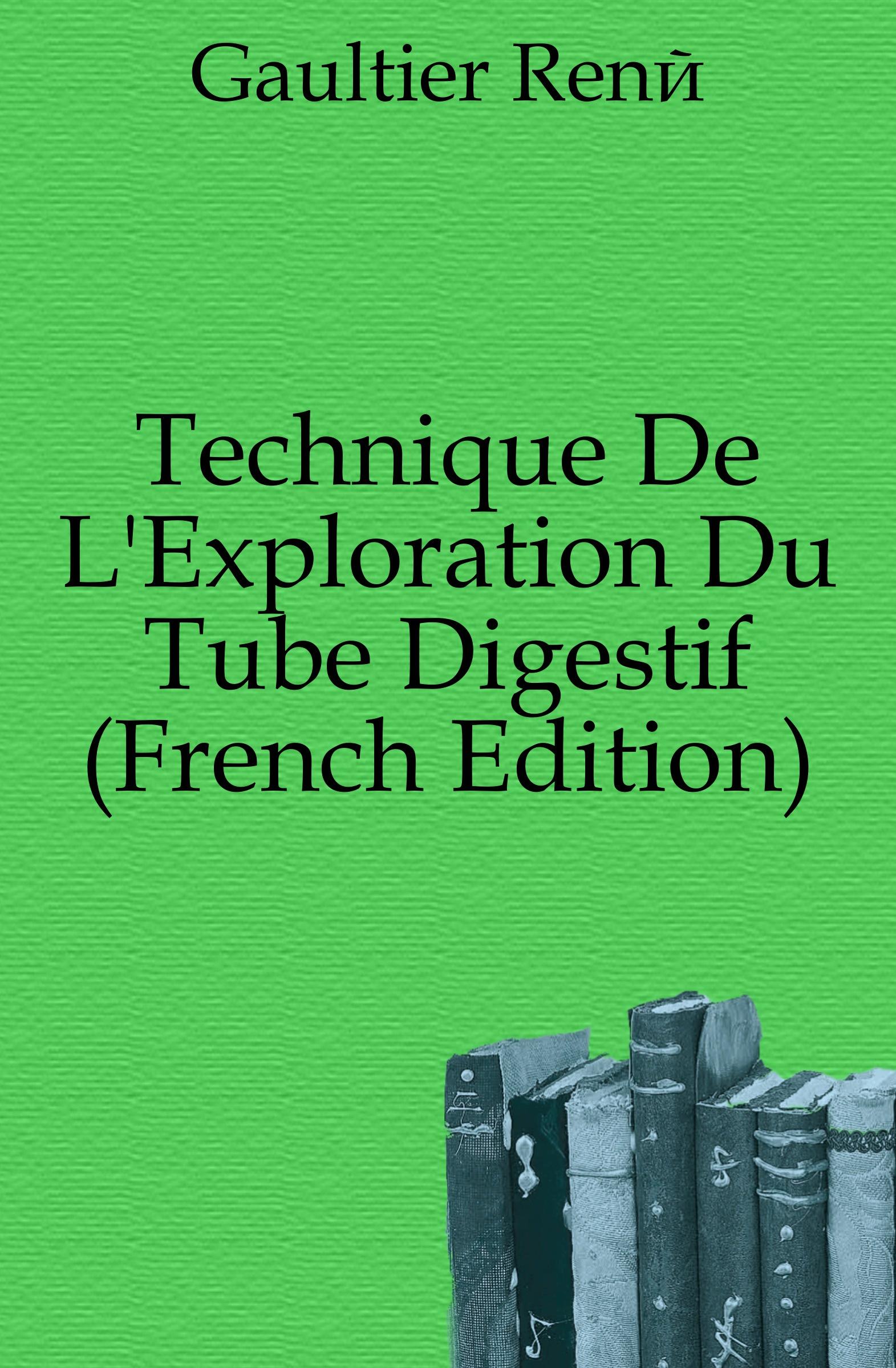 Фото - Gaultier René Technique De L.Exploration Du Tube Digestif (French Edition) jean paul gaultier le male