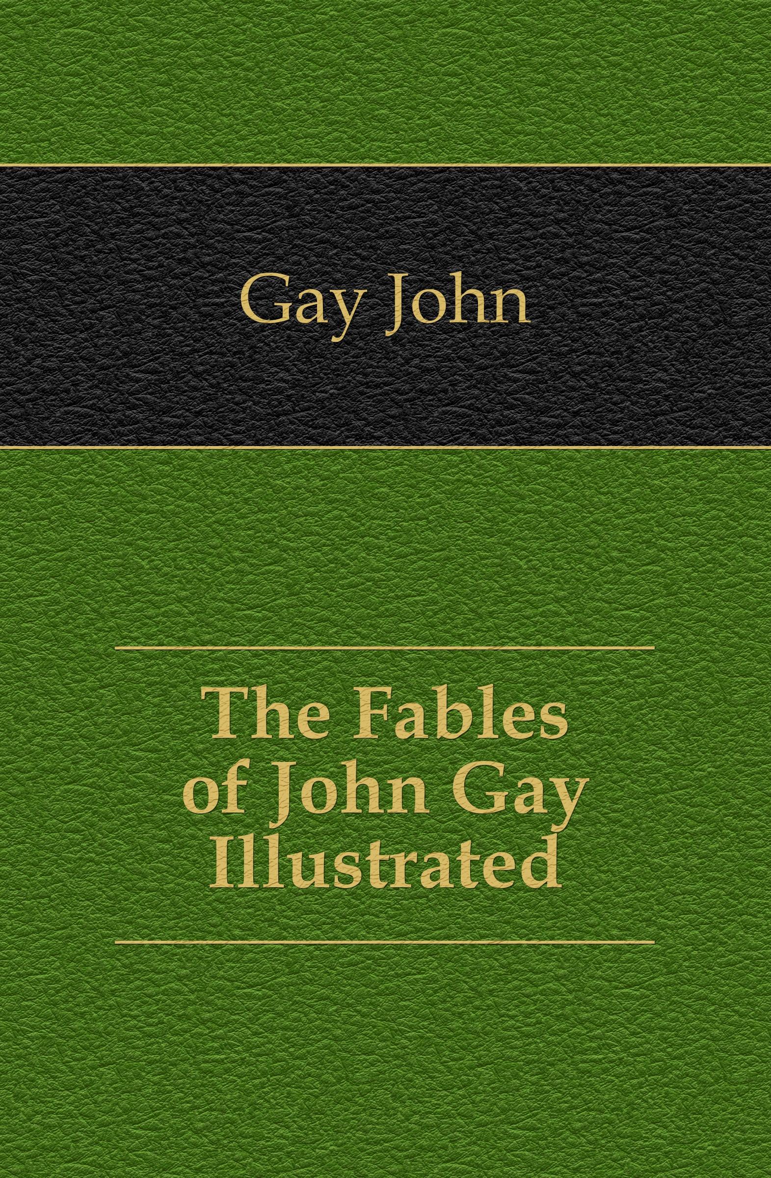 Gay John The Fables of John Gay Illustrated john gay fables
