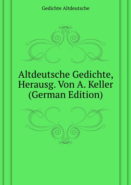 Gedichte Altdeutsche Altdeutsche Gedichte, Herausg. Von A. Keller (German Edition) цены
