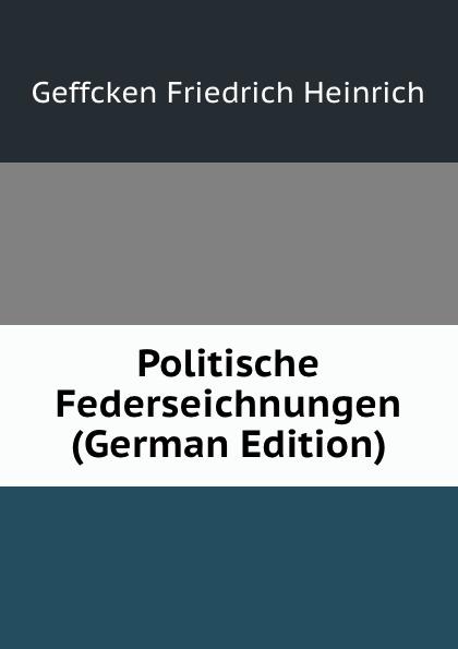Geffcken Friedrich Heinrich Politische Federseichnungen (German Edition) friedrich heinrich geffcken le droit international de l europe german edition