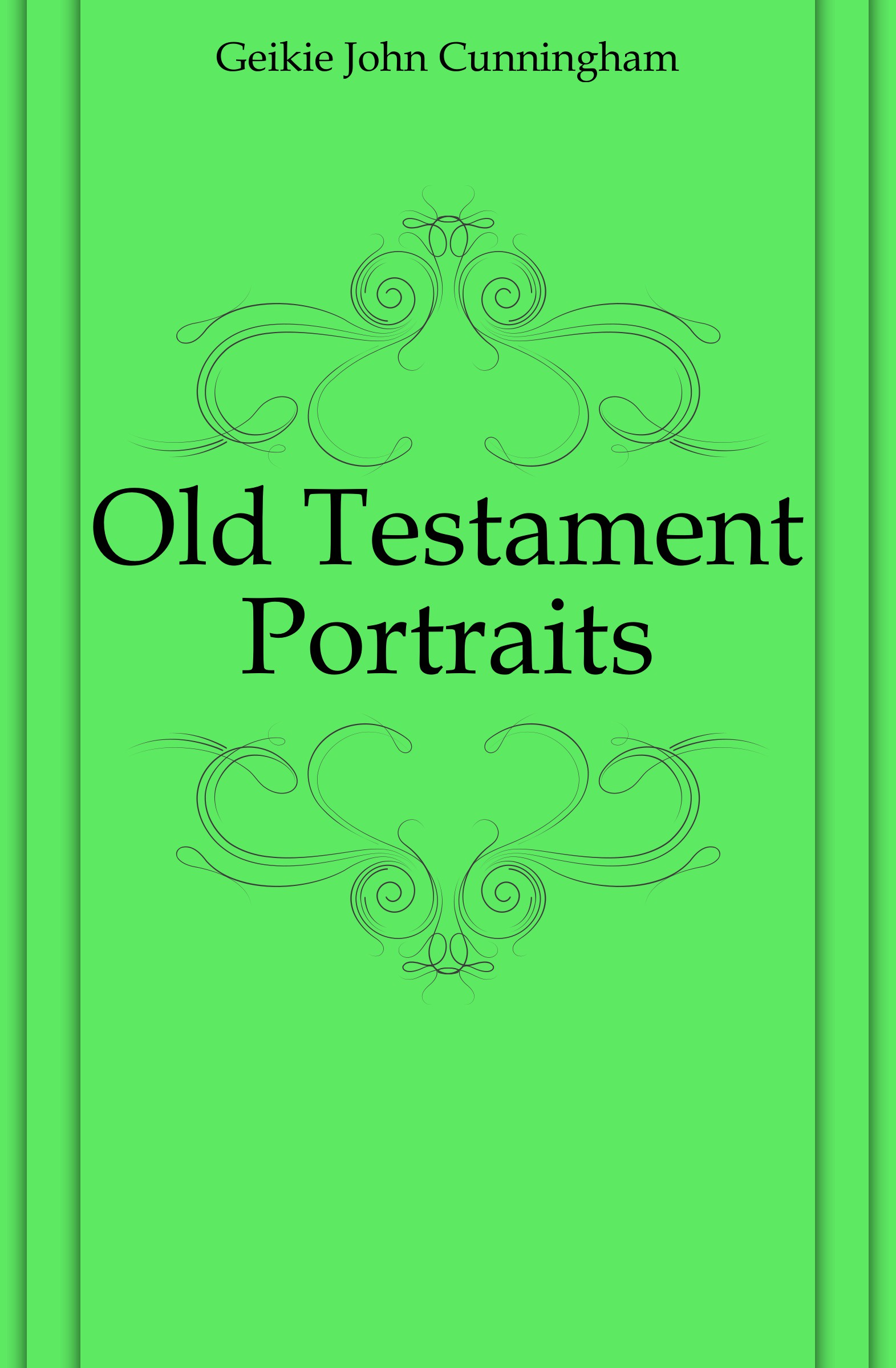 Geikie John Cunningham Old Testament Portraits john cunningham geikie hours