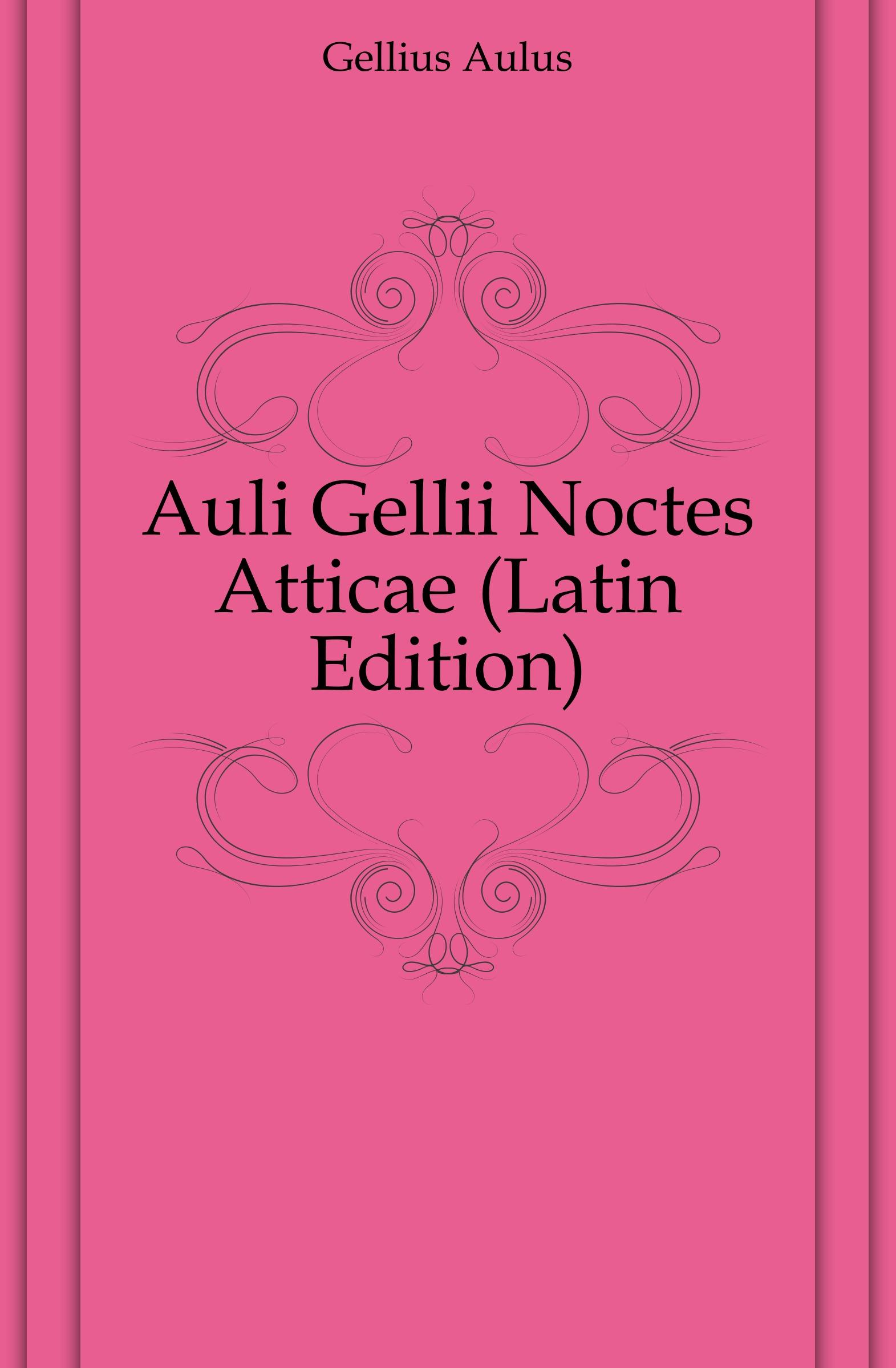 Gellius Aulus Auli Gellii Noctes Atticae (Latin Edition) curtius ernst inscriptiones atticae nuper repertae duodecim latin edition