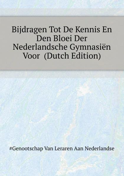 Genootschap Van Leraren Aan Nederlandse Bijdragen Tot De Kennis En Den Bloei Der Nederlandsche Gymnasien Voor (Dutch Edition) willem boudewijn donker curtius bijdragen tot den waterstaat der nederlanden