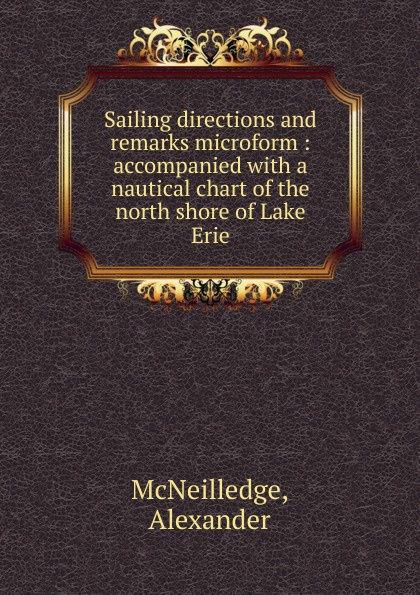 Alexander McNeilledge Sailing directions and remarks Accompanied with a nautical chart of the north shore of Lake Erie north shore billet dh 0106 lynskey salsa derailleur hanger