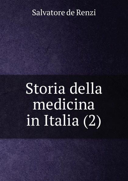 Salvatore de Renzi Storia della medicina in Italia (2) francesco puccinotti storia della medicina vol 1 medicina antica classic reprint