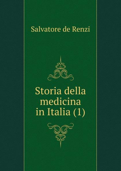 Salvatore de Renzi Storia della medicina in Italia (1) francesco puccinotti storia della medicina vol 1 medicina antica classic reprint