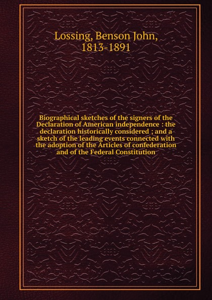 Фото - Benson John Lossing Biographical sketches of the signers of the Declaration of American independence томас джефферсон the declaration of independence of the united states of america
