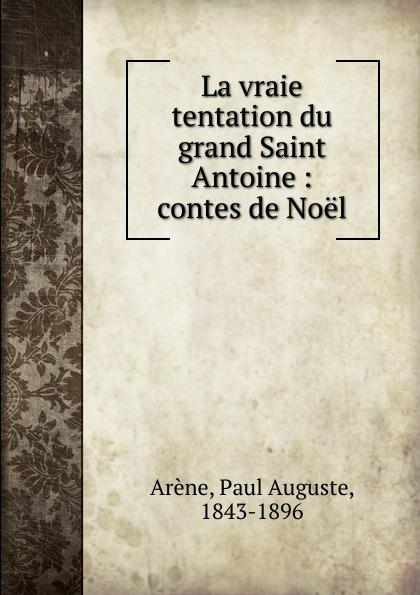 Paul Auguste Arène La vraie tentation du grand Saint Antoine nina la tentation