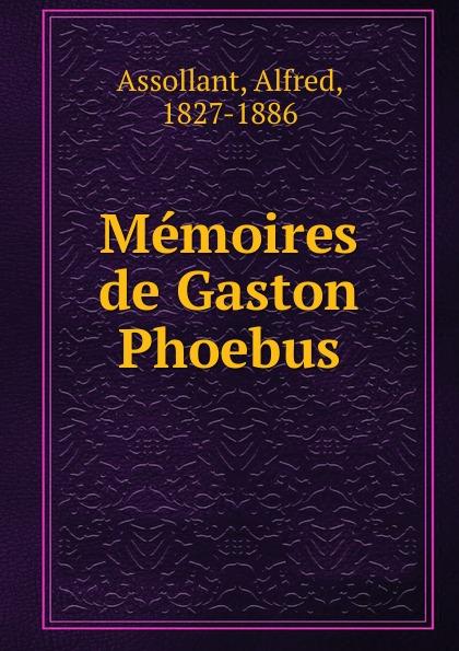 Alfred Assollant Memoires de Gaston Phoebus alfred assollant memoires de gaston phoebus