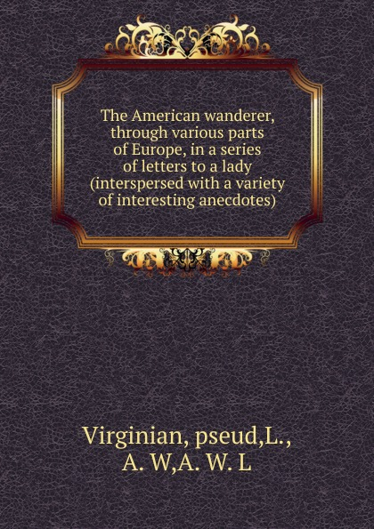Virginian The American wanderer, through various parts of Europe thomas pennington a journey into various parts of europe vol 2