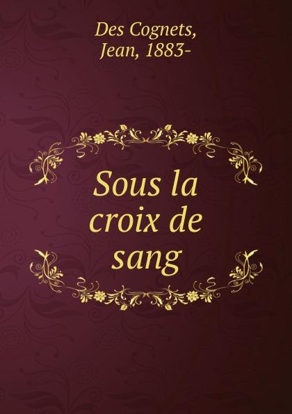 Jean Des Cognets Sous la croix de sang сапоги marie collet marie collet mp002xw1i7co