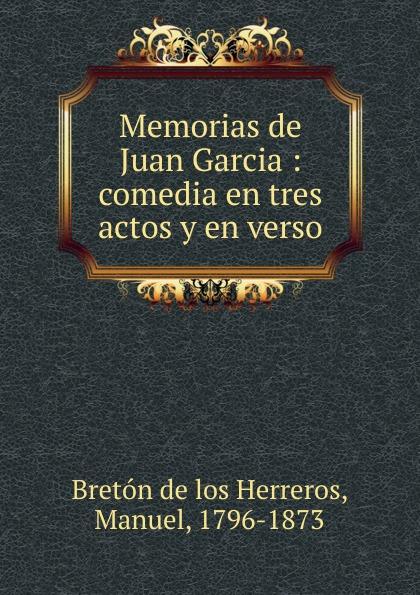 Manuel Bretón de los Herreros Memorias de Juan Garcia juan callejo los mosqueteros de la reina zarzuela en tres actos en prosa y verso classic reprint