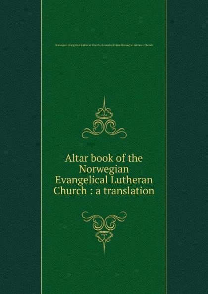 Altar book of the Norwegian Evangelical Lutheran Church bente friedrich historical introductions to the symbolical books of the evangelical lutheran church