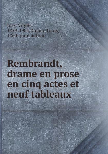 Virgile Josz Rembrandt, drame en prose en cinq actes et neuf tableaux