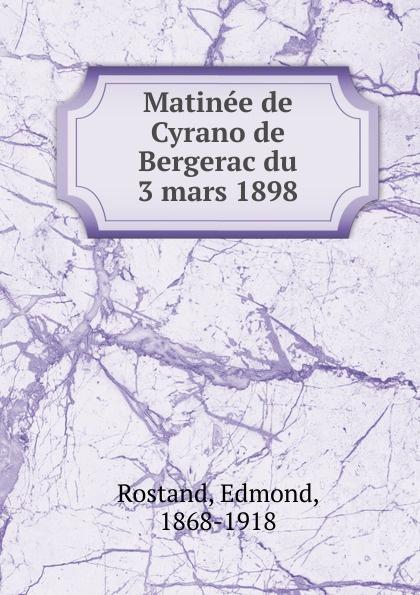Edmond Rostand Matinee de Cyrano de Bergerac. du 3 mars 1898 cyrano de bergerac