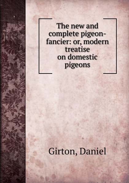 Daniel Girton The new and complete pigeon-fancier