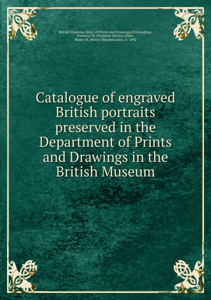 Henry Mendelssohn Hake Catalogue of engraved British portraits. preserved in the Department of Prints and Drawings in the British Museum british banking