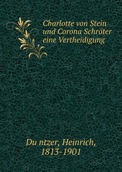 Heinrich Düntzer Charlotte von Stein und Corona Schroter eine Vertheidigung charlotte stein sweet agony