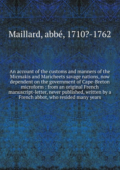 abbé Maillard An account of the customs and manners of the Micmakis and Maricheets savage nations, now dependent on the government of Cape-Breton microform скальп петуха veniard chinese cock cape