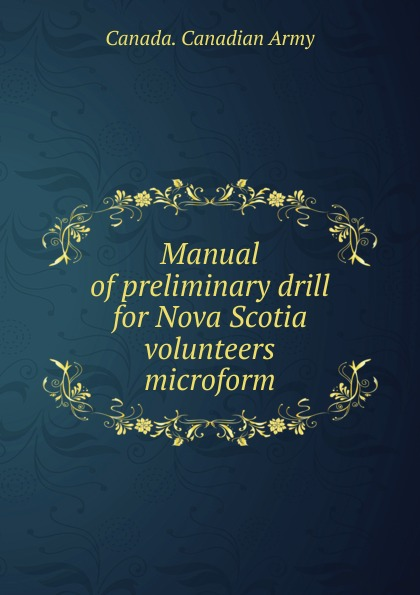 Canada. Canadian Army Manual of preliminary drill for Nova Scotia volunteers microform charles lyell travels in north america canada and nova scotia microform