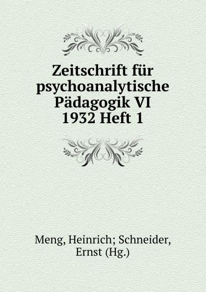 Heinrich Schneider Meng Zeitschrift fur psychoanalytische Padagogik VI 1932 Heft 1 heinrich schneider meng zeitschrift fur psychoanalytische padagogik iv 1930 heft 8