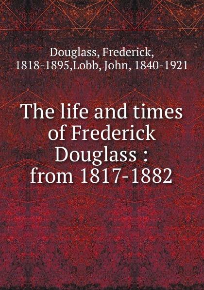 Frederick Douglass The life and times life and times of frederick douglass
