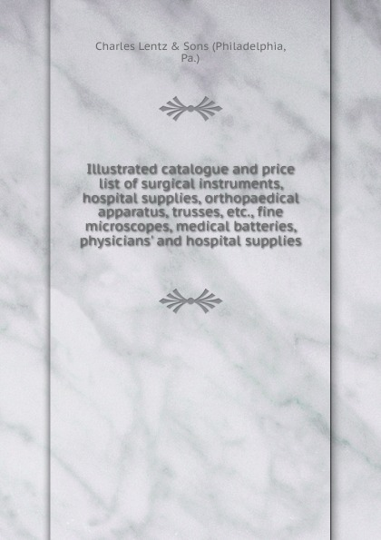 Philadelphia Illustrated catalogue and price list of surgical instruments, orthopaedical apparatus, trusses thomas hall illustrated catalogue of electro medical instruments