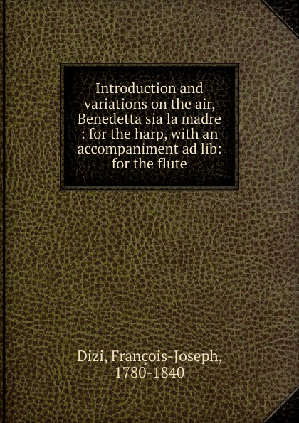 François-Joseph Dizi Introduction and variations on the air. Benedetta sia la madre цена и фото