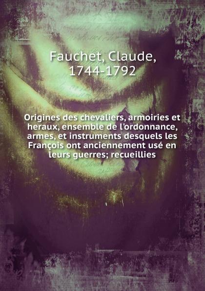 Claude Fauchet Origines des chevaliers. armoiries et heraux