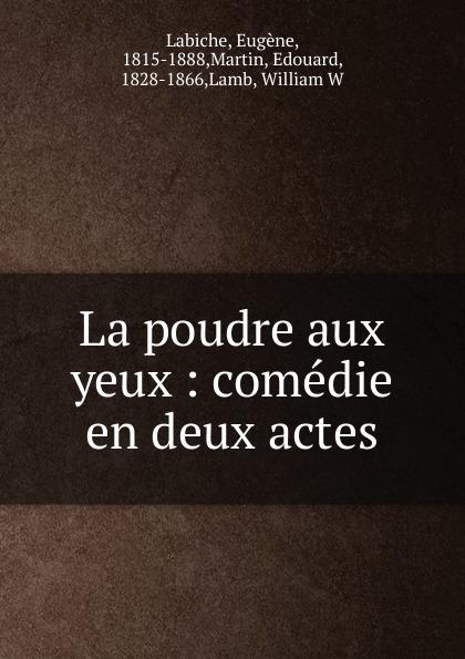 Labiche Eugène, Édouard Martin La poudre aux yeux balzac h la fille aux yeux dor девушка с золотыми глазами новелла на франц яз