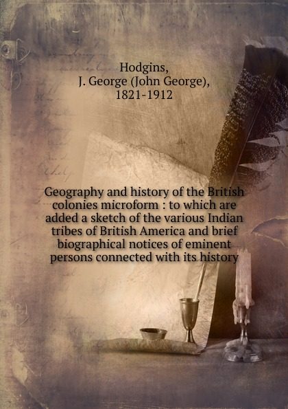 J. George Hodgins Geography and history of the British colonies microform robert thomas wilson history of the british expedition to egypt to which is subjoined a sketch