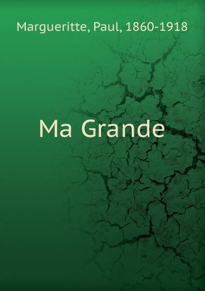 Paul Margueritte Ma Grande edmond pilon paul et victor margueritte classic reprint